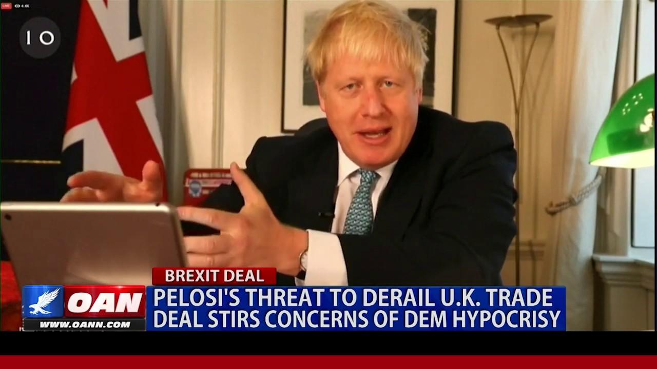 OAN Pelosi's threat to derail U.K. trade deal stirs concerns of Democrat hypocrisy