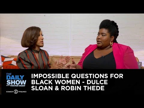 Impossible Questions for Black Women – Dulce Sloan & Robin Thede: The Daily Show