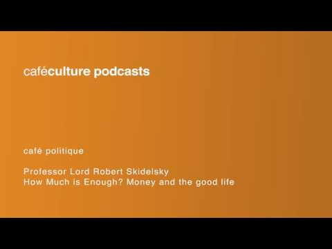 Episode 26 - How Much is Enough? Money and the good life - Robert Skidelsky