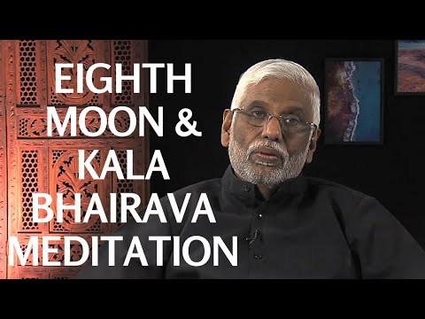 Eighth Moon and Kala Bhairava Meditation