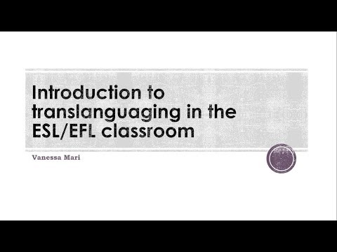 Introduction to Translanguaging in the EFL/ESL Classroom [RELO Andes Webinar - July 2017]