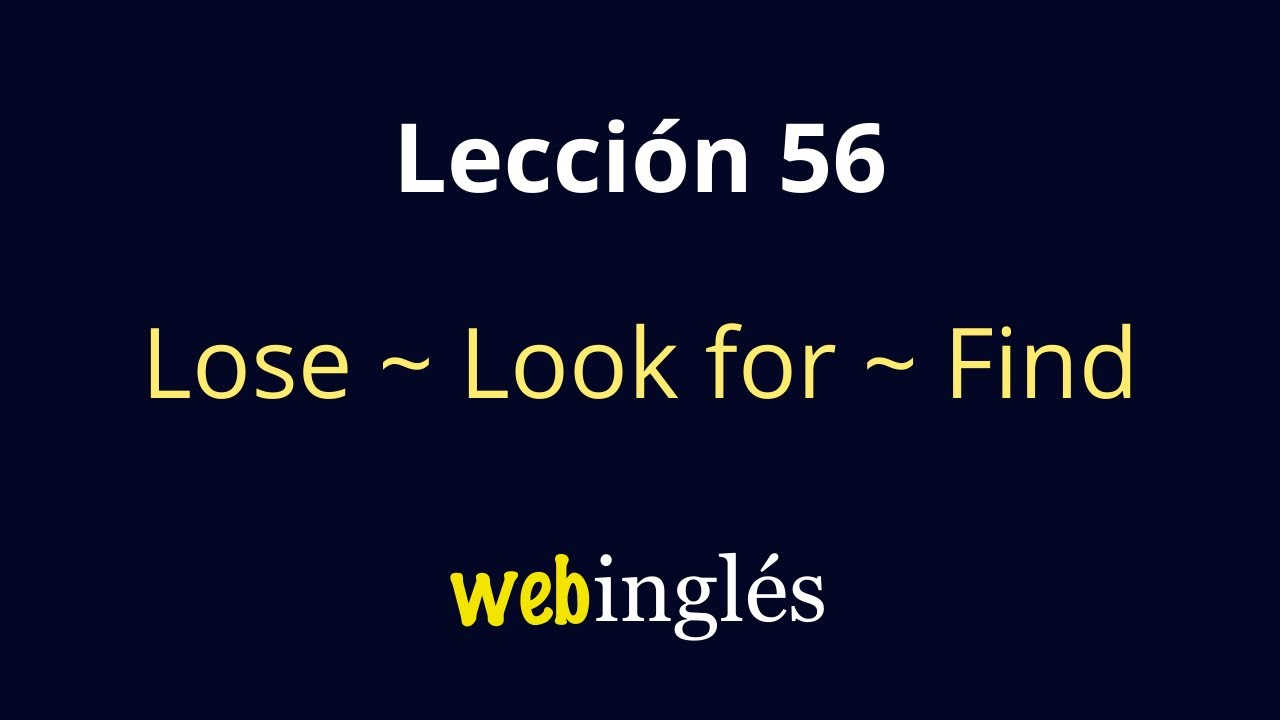 Lesson 56 Perder, Buscar, Encontrar en Inglés - Lose, Miss, Look for, Find-  Revisado