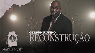 Gerson Rufino - Reconstrução [Vídeo Clipe]