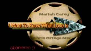 Mariah Carey - I Want To Know What Love Is (Chriss Ortega Club Mix)