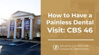 Atlanta Center for Cosmetic Dentistry featured on CBS 46: Painless Dental Visit Thumbnail