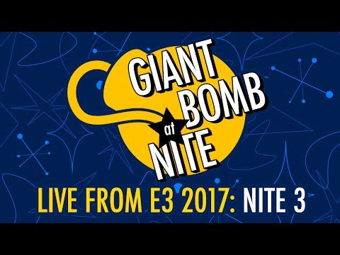 Giant Bomb at Nite - Live From E3 2017: Nite 3
