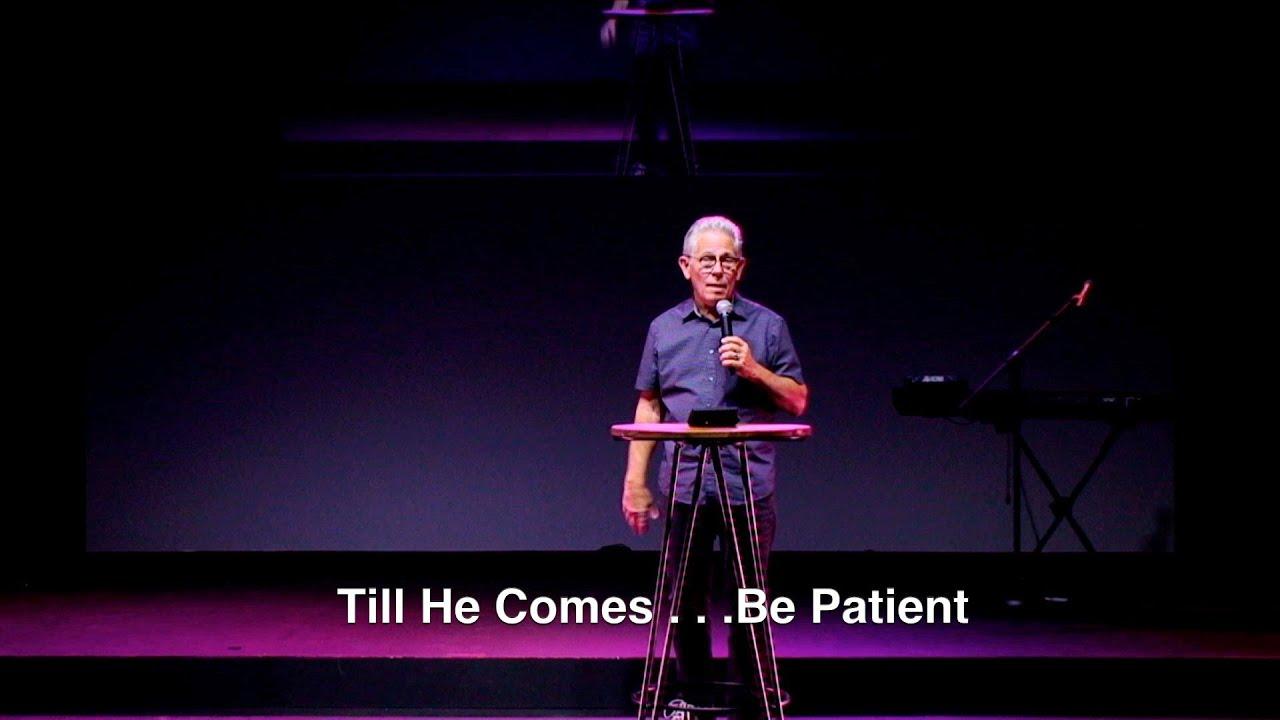 "Till He comes . . . ""Be Patient"""
