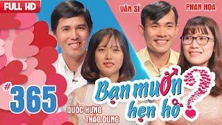 BẠN MUỐN HẸN HÒ | Tập 365 UNCUT | Quốc Hưng - Thảo Dung | Dương Văn Sĩ - Phan Thị Hoa | 120318 ????