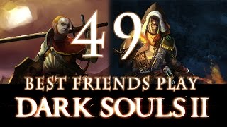 Best Friends Play Dark Souls 2 (Part 49)