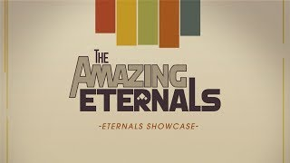 The Amazing Eternals - Eternals Showcase