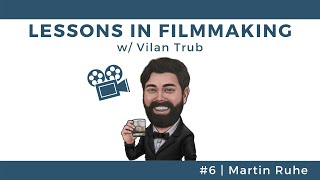 Lessons in Filmmaking #6 - Martin Ruhe