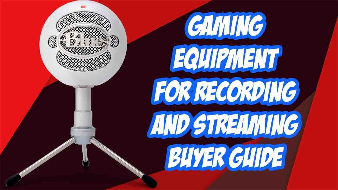 Gaming Equipment  | Buyers Guide for Recording and Live Streaming