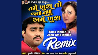 Tame Khush To Janu Ame Khush (Remix Version)