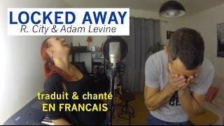 R. City & Adam Levine - Locked away (traduction en francais) COVER