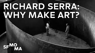 Richard Serra answers: Why make art?