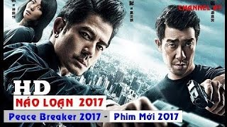 Náo Loạn (Thuyết Minh) - Peace Breaker 2017 - Lưu Đào - Phim Hành Động Mới Nhất 2017