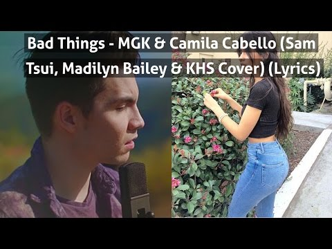 Bad Things   MGK & Camila Cabello Sam Tsui, Madilyn Bailey & KHS Cover Lyrics