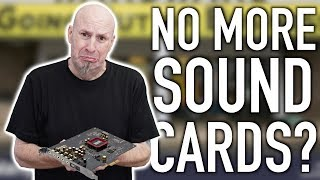why Nobody Buys Sound Cards Anymore?