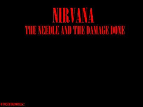 Nirvana:Outcesticide II:The Needle & the Damage Done