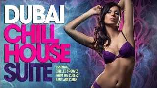 DUBAI Chill House Suite ? Full Album | Essential Chilled Grooves from the Coolest Bars & Clubs