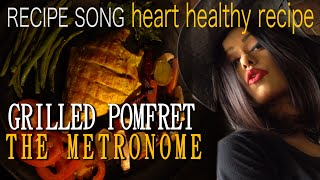 GRILLED POMFRET RECIPE SONG | HEART HEALTHY RECIPE | SAWAN DUTTA | THE METRONOME