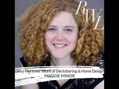 041   The Inner Work of Decluttering & Home Design with Maggie Minor