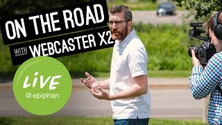 On the Road with Webcaster X2