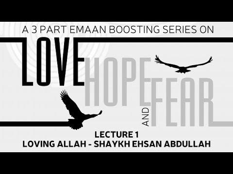 Loving Allah - Love, Hope and Fear Series - Lecture 1 - Shaykh Ehsan Abdullah