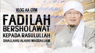FADILAH BERSHOLAWAT KEPADA RASULULLAH SHALLAHU ALAIHI WASSALAM - Video Vlog Aa Gym