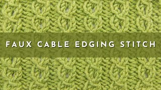 The Faux Cable Edging Stitch :: Knitting Stitch #524 :: Right Handed