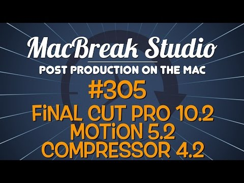 MacBreak Studio: Ep. 305 - Final Cut Pro 10.2, Motion 5.2, Compressor 4.2