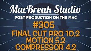 MacBreak Studio: Ep. 305 - Final Cut Pro 10.2, Motion 5.2, Compressor 4.2