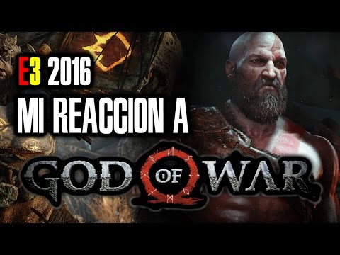 E3 2016 | Mi REACCIÓN a GOD OF WAR para PlayStation 4. Sin putas palabras, Kratos is back [Gameplay]