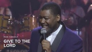 Ron Kenoly - Give to the Lord (Live)