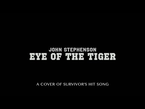 """""""Eye of The Tiger"""" By John Stephenson (Cover)"""