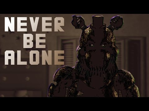 FIVE NIGHTS AT FREDDY'S 4 SONG: Never Be Alone (Animation Music Video)
