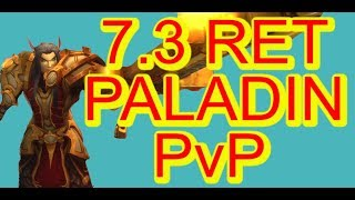 CAN'T STOP THIS RET!!! | 7.3 RET PALADIN PvP | WoW Legion
