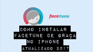 Como baixar de graça o FaceTune no iPhone 2017, rápido e fácil