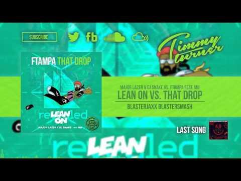 Major Lazer & DJ Snake vs. FTampa feat. MØ - Lean On vs. That Drop (BlasterJaxx Blastersmash)