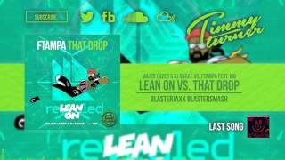 Major Lazer DJ Snake Vs FTampa Feat MØ Lean On Vs That Drop BlasterJaxx Blastersmash