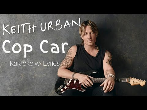 Keith Urban - Cop Car (Karaoke w/ Lyrics)