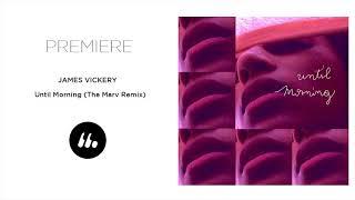 James Vickery - Until Morning (The Marv Remix) | Le Mellotron Premiere