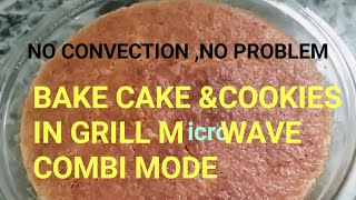 WHAT?Cake baking in Grill MICROWAVE/ Combi mode.yes,it is possible.