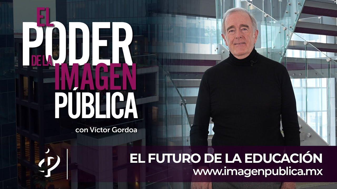 El futuro de la educación - Víctor Gordoa - Colegio de Imagen Pública