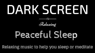 Relaxing Sleep Music, Meditation, Peaceful sounds BLACK SCREEN | Sleep and Relaxation | Dark Screen