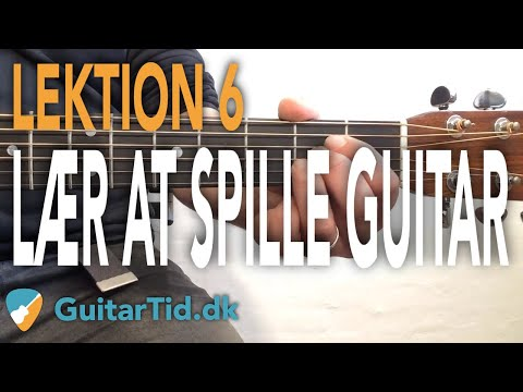 Lær at spille guitar - Lektion 6  (E & A akkord + Strumming/Rytmer)
