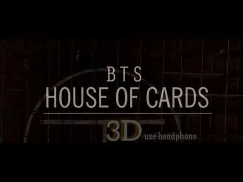 BTS - HOUSE OF CARDS 3D Version (Headphone Needed)