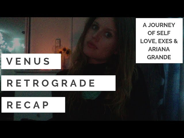 Venus in Retrograde 2018 Recap: Will this breakup last? Why did my ex come back? Ariana Grande?