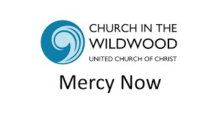 Church in the Wildwood - Mercy Now