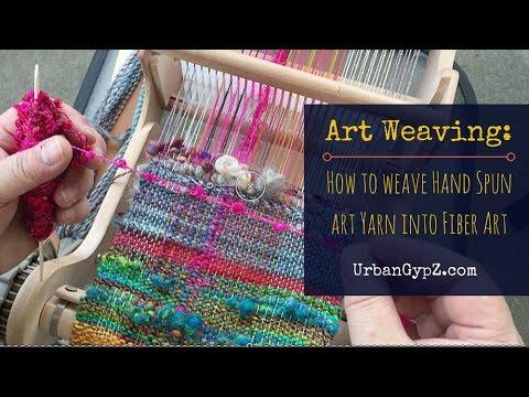Art Weaving How To Weave Hand Spun Yarn Into Fiber Art Youtube